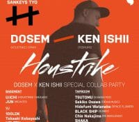 Houstrike – DOSEM x KEN ISHII special collab party   05/20 @ Sankeys TYO